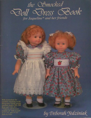 - The Smocked Doll Dress Book for Jaqueline and Her Friends (Pattern in 4 Versions with a Pinafore and 8 Machine Smocking Designs)