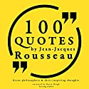 100 Quotes by Rousseau (Great Philosophers and Their Inspiring Thoughts) Audiobook by Jean-Jacques Rousseau Narrated by Katie Haigh