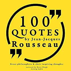 100 Quotes by Rousseau (Great Philosophers and Their Inspiring Thoughts)