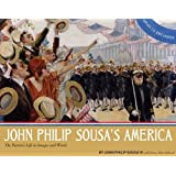 John Philip Sousa's America: The Patriot's Life in Images and Words by Sousa IV, John Phillip, Schissel, Loras John(April 1, 2012) Hardcover