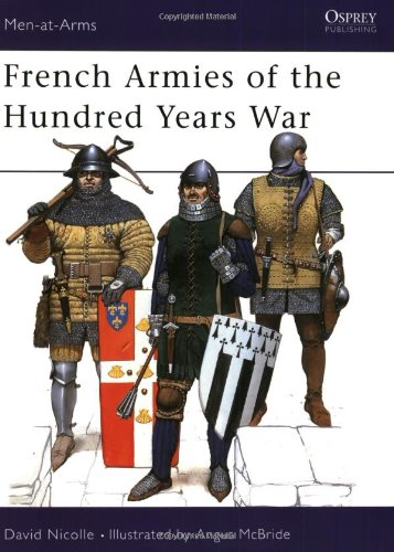 French Armies Of The Hundred Years War : 1328-1429 (Men-At-Arms Series, 337)