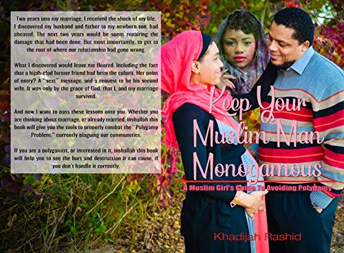 Keep Your Muslim Man Monogamous: A Muslim Girl's Guide To Avoiding Polygamy by [Rashid, Khadijah]
