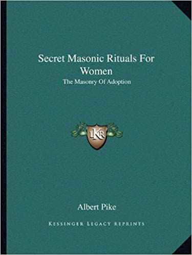 b94134493a35 Secret Masonic Rituals For Women  The Masonry Of Adoption  Albert Pike   9781162914176  Amazon.com  Books