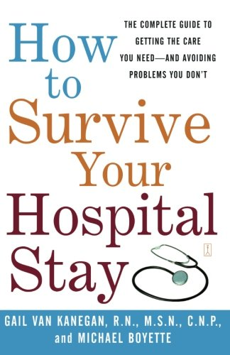Download How to Survive Your Hospital Stay: The Complete Guide to Getting the Care You Need--And Avoiding Problems You Don't (Lynn Sonberg Books) ebook