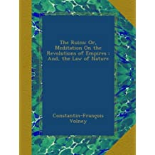 The Ruins: Or, Meditation On the Revolutions of Empires ; And, the Law of Nature