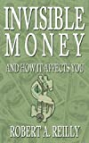 Invisible Money, Robert A. Reilly, 1440152896