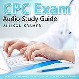 CPC Audio Study Guide: CPC Exam Preparation! CPC Test Prep! Best CPC Exam Review Book! -  Allison Kramer