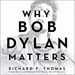 Why Bob Dylan Matters | Richard F. Thomas