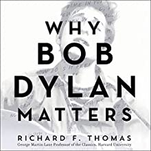Why Bob Dylan Matters Audiobook by Richard F. Thomas Narrated by Nick Landrum