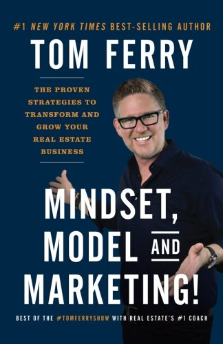 Mindset, Model and Marketing!: The Proven Strategies to Transform and Grow Your Real Estate Business (Best Real Estate Scripts)