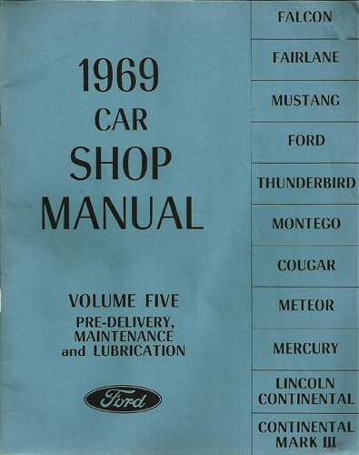 1969 Car Shop Manual 5 Volume Set - Falcon Fairlane Mustang Thunderbird Montego Cougar Meteor Mercury Lincoln Continental & Mark III Volume Five Pre-Delivery, maintenance and lubrication