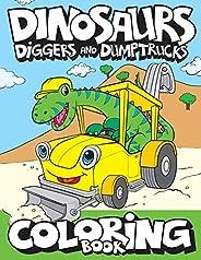 Dinosaurs, Diggers, And Dump Trucks Coloring Book: Cute and Fun Dinosaur and Truck Coloring Book for Kids &