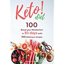 Keto Diet Cookbook: Boost your Metabolism in 30 days with 100 Delicious recipes