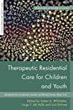 img - for Therapeutic Residential Care For Children and Youth: Developing Evidence-Based International Practice (Child Welfare Outcomes) book / textbook / text book