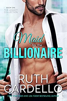 Maid for the Billionaire (Book 1) (Legacy Collection) by [Cardello, Ruth]
