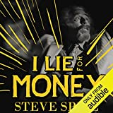 I Lie for Money: Candid, Outrageous Stories from a
