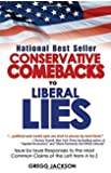 Conservative Comebacks to Liberal Lies: Issue by Issue Responses to the Most Common Claims of the Left from A to Z