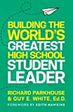 img - for Building the World's Greatest High School Student Leader: Creating a Culture of Significance Where Everyone Matters book / textbook / text book
