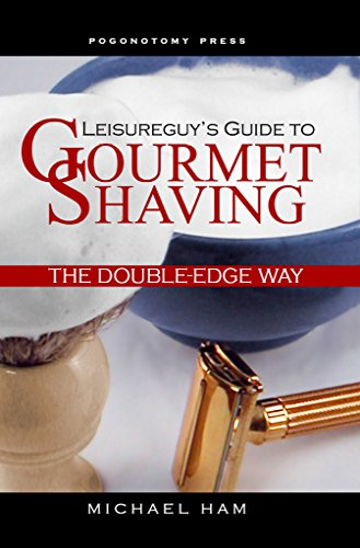 Leisureguy's Guide to Gourmet Shaving the Double-Edge Way (Things To Say To Make A Girl Wet)