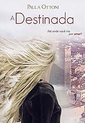A Destinada: Até onde você iria por amor? (Portuguese Edition)