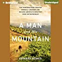 A Man and His Mountain: The Everyman Who Created Kendall-Jackson and Became America's Greatest Wine Entrepreneur Audiobook by Edward Humes Narrated by Mel Foster
