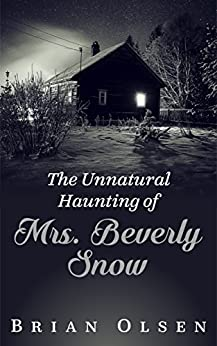 The Unnatural Haunting of Mrs. Beverly Snow by [Olsen,Brian]