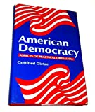 American Democracy : Aspects of Practical Liberalism, Dietze, Gottfried, 0801845076