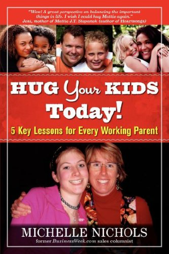 Download Hug Your Kids Today! 5 Key Lessons for Every Working Parent pdf