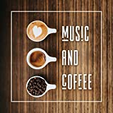 Music and Coffee - 15 Tracks for Relaxing Moments of Tasting, Drinking and Enjoying the Taste of Coffee