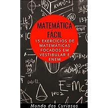 Matemática Fácil:  15 Exercícios de Matemáticas focados em Vestibular e Enem (Enem e Vestibulares Livro 3)