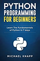 Python Programming For Beginners: Learn The Fundamentals of Python in 7 Days