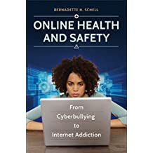 Online Health and Safety: From Cyberbullying to Internet Addiction: From Cyberbullying to  Internet Addiction