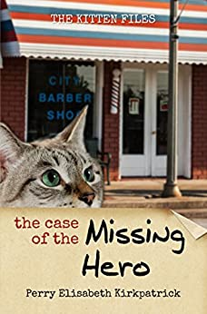 The Case of the Missing Hero (The Kitten Files Book 2) by [Kirkpatrick, Perry]