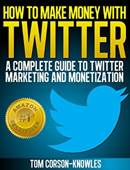 Amazon how to make money with twitter a complete guide to how to make money with twitter a complete guide to twitter marketing and monetization fandeluxe Epub