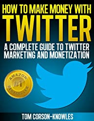 How To Make Money With Twitter: A Complete Guide To Twitter Marketing And Monetization (Get More Twitter Followers And Make More Sales Online With Social ... Sell More, Web Traffic) (English Edition)
