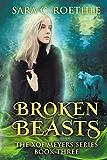 Broken Beasts (Xoe Meyers Young Adult Fantasy/Horror Series Book 3)