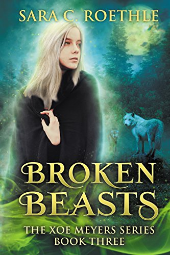 Broken Beasts (Xoe Meyers Young Adult Fantasy/Horror Series Book 3) by [Roethle, Sara C.]