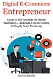 Digital Ecommerce Entrepreneur: Learn to Sell Products via Online Marketing… Clickbank Youtube  Selling & Shopify Store Marketing (2 Book Bundle)