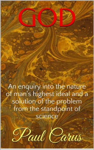GOD: An enquiry into the nature of man's highest ideal and a solution of the problem from the standpoint of science Pdf