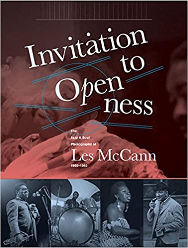 Invitation To Openness: The Jazz & Soul Photography Of Les McCann 1960-198