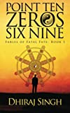 Point Ten Zeros Six Nine: Volume 1 (Fables of Fatal Fate)