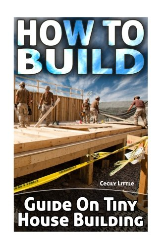 (How To Build: Guide On Tiny House Building)