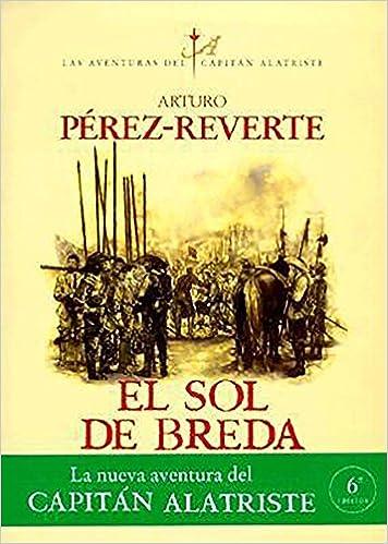 El sol de Breda Las aventuras del capitán Alatriste 3: Amazon.es: Pérez- Reverte, Arturo: Libros