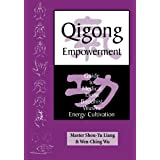 Qigong Empowerment: A Guide to Medical, Taoist, Buddhist and Wushu Energy Cultivation