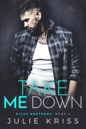 (Take Me Down (Riggs Brothers Book 2))