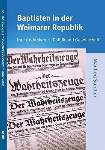Baptisten in der Weimarer Republik: Ihre Gedanken zu Politik und Gesellschaft (Geschichte - Kirchengeschichte - Reformation)