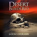 Desert Bleeds Red: A Novel of the East | Jason S. Hornsby