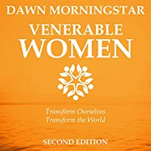 Venerable Women: Transform Ourselves, Transform the World Audiobook by Dawn Morningstar Narrated by Dawn Morningstar