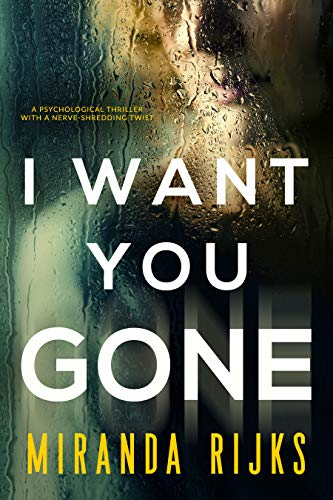 I Want You Gone: A psychological thriller with a nerve-shredding twist by [Rijks, Miranda]