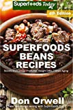 Superfoods Beans Recipes: Over 70 Quick & Easy Gluten Free Low Cholesterol Whole Foods Recipes full of Antioxidants & Phytochemicals (Beans Natural Weight Loss Transformation Book 2)
